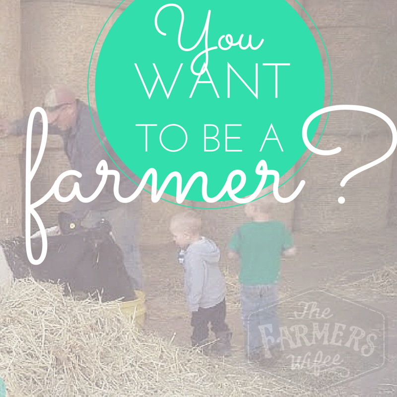 You Want to be a Farmer?